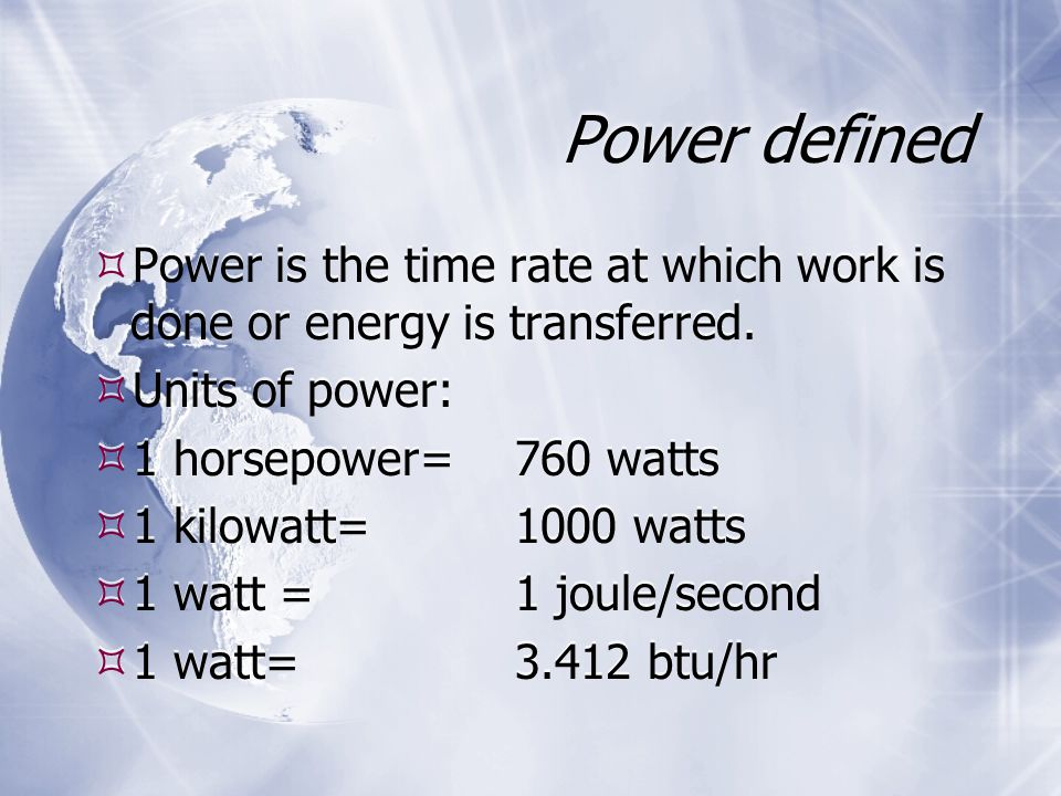 Power defined  Power is the time rate at which work is done or energy is transferred.