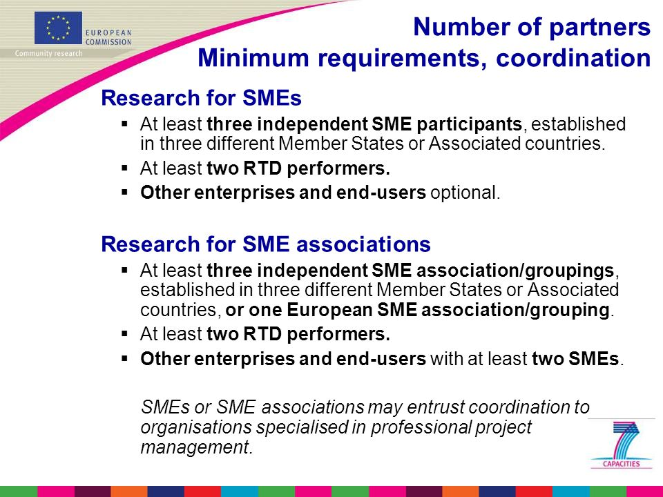 Number of partners Minimum requirements, coordination Research for SMEs  At least three independent SME participants, established in three different Member States or Associated countries.