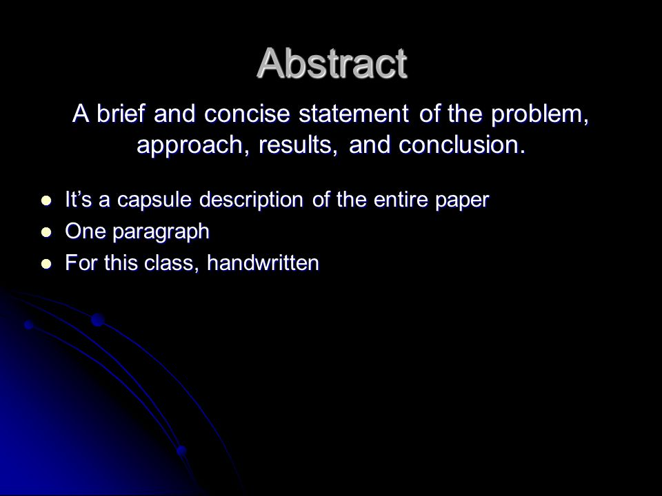 Abstract A brief and concise statement of the problem, approach, results, and conclusion.
