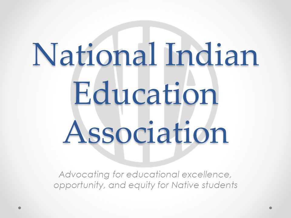 National Indian Education Association Advocating for educational excellence, opportunity, and equity for Native students