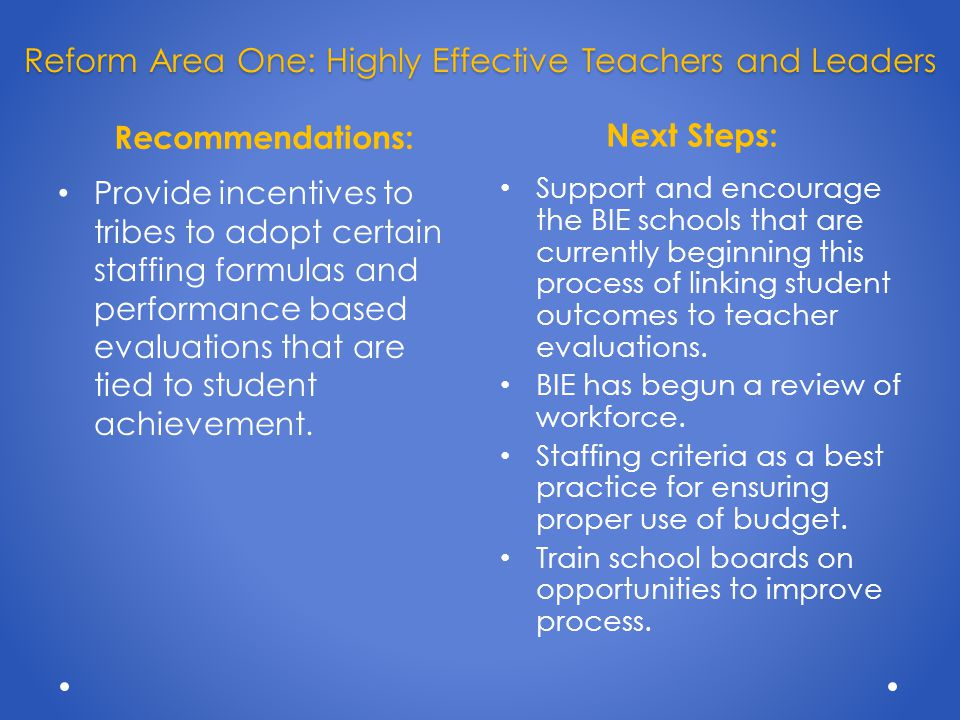 Recommendations: Next Steps: Provide incentives to tribes to adopt certain staffing formulas and performance based evaluations that are tied to student achievement.