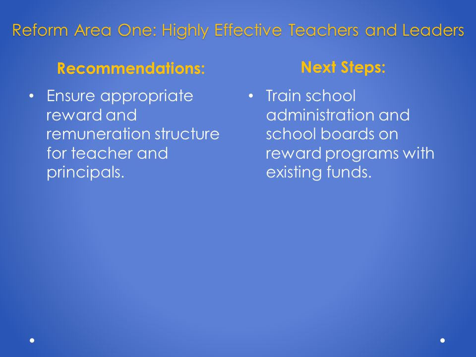 Recommendations: Next Steps: Ensure appropriate reward and remuneration structure for teacher and principals.