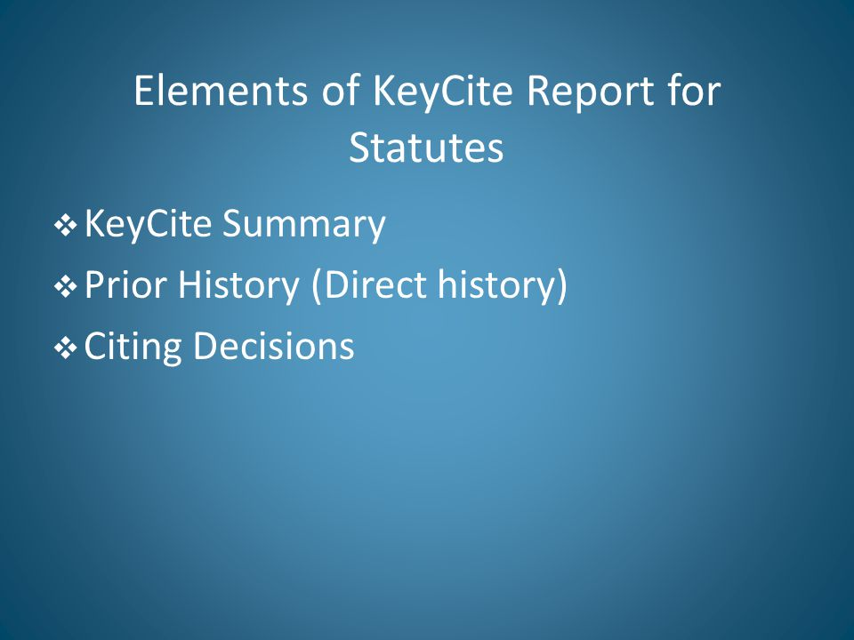 Elements of KeyCite Report for Statutes  KeyCite Summary  Prior History (Direct history)  Citing Decisions