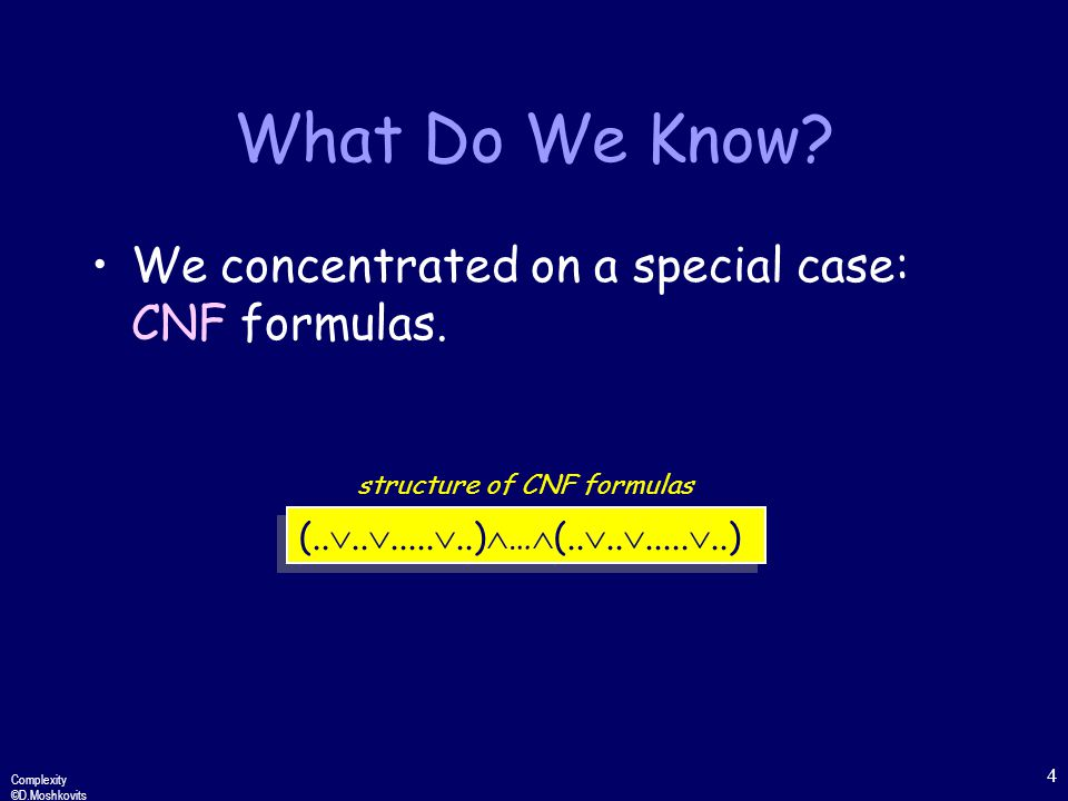 Complexity ©D.Moshkovits 4 What Do We Know. We concentrated on a special case: CNF formulas.