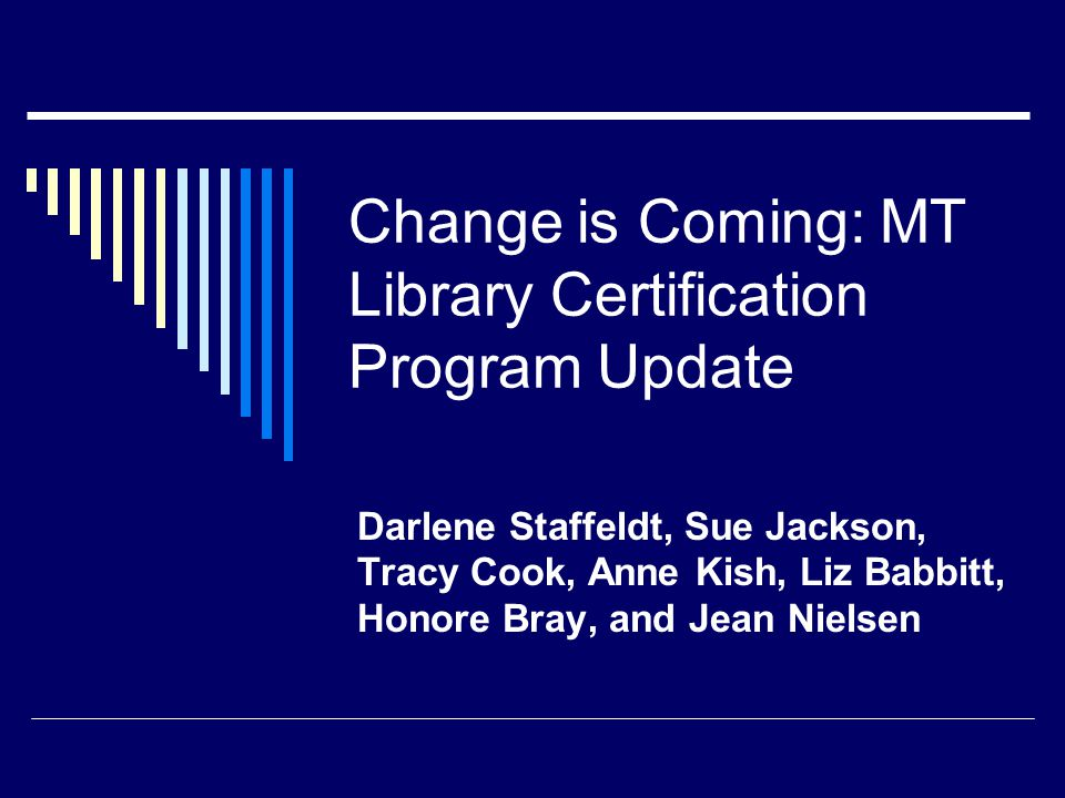 Change Is Coming Mt Library Certification Program Update Darlene