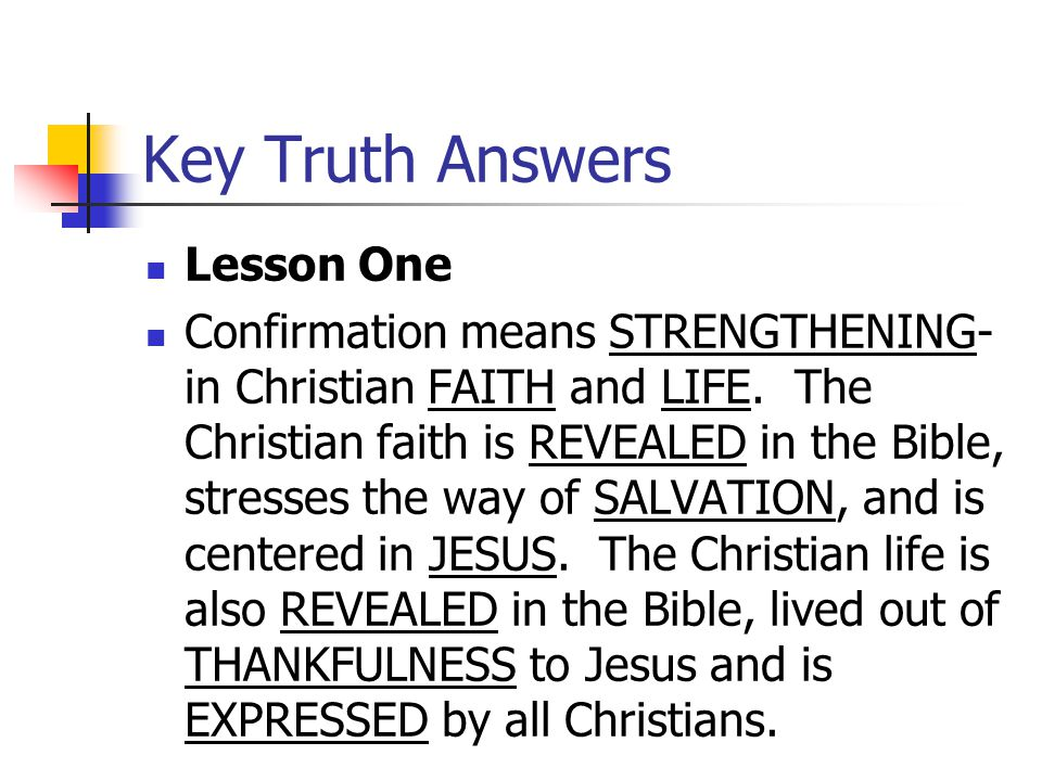 Key Truth Answers Lesson One Confirmation means STRENGTHENING- in Christian FAITH and LIFE.