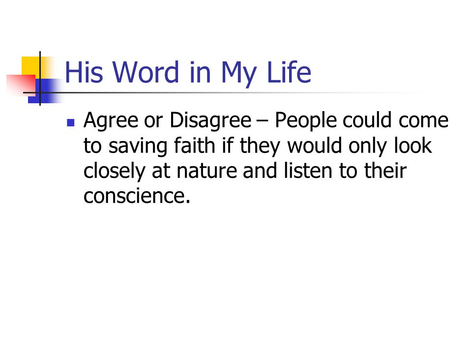His Word in My Life Agree or Disagree – People could come to saving faith if they would only look closely at nature and listen to their conscience.