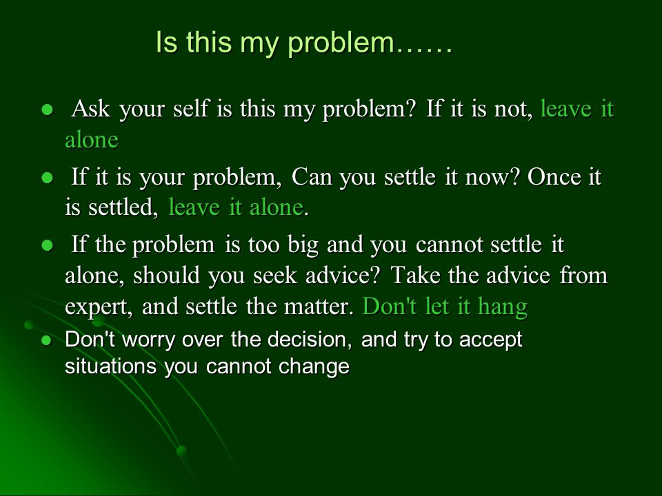 Is this my problem…… Ask your self is this my problem.