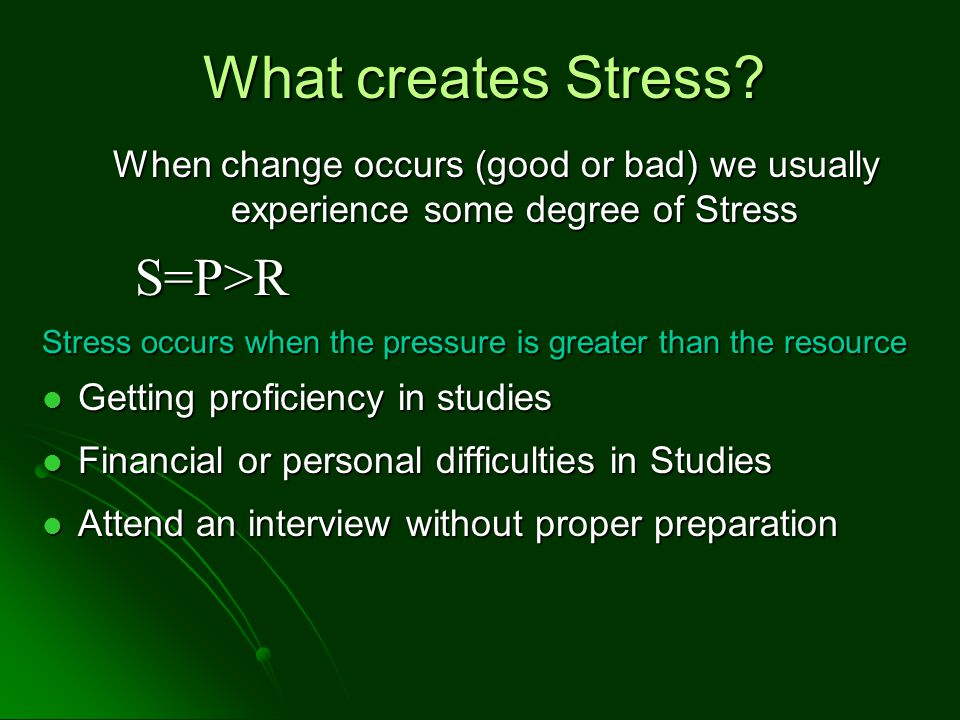What creates Stress.