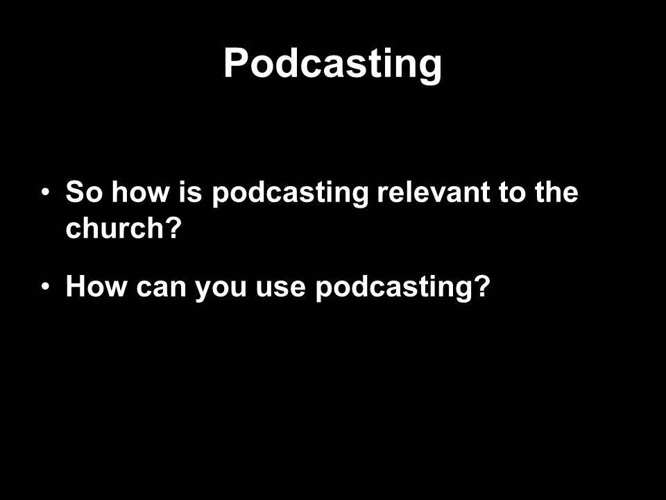 Podcasting So how is podcasting relevant to the church How can you use podcasting
