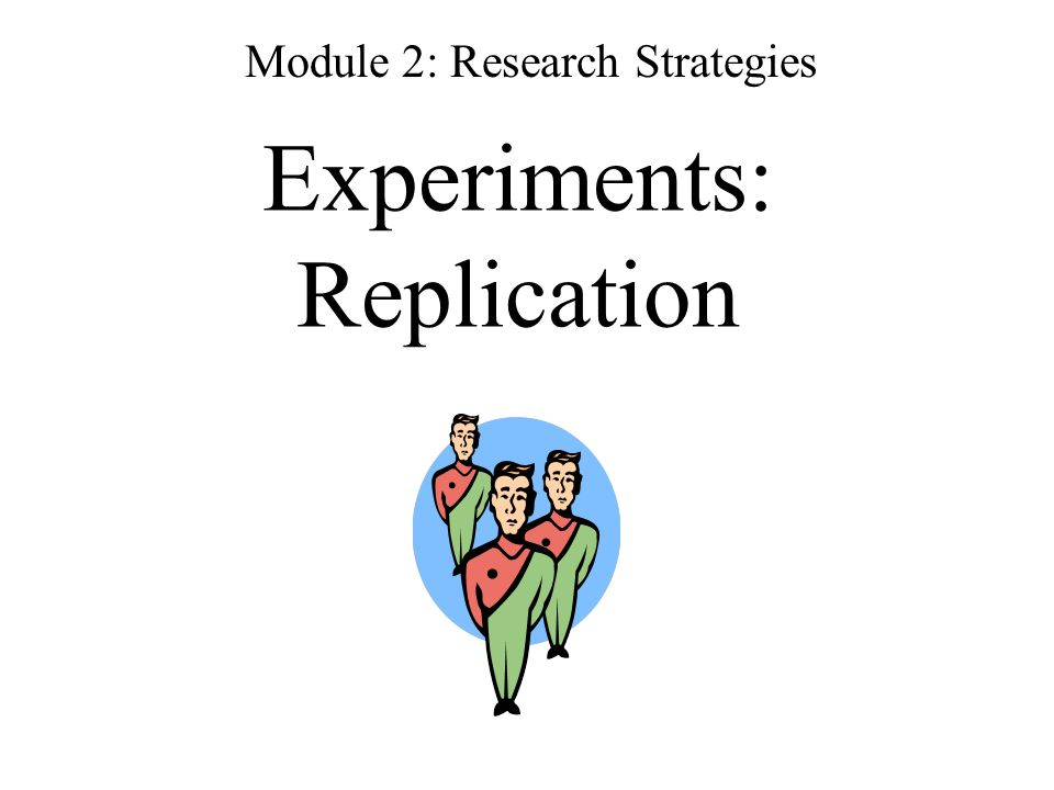 Experiments: Replication Module 2: Research Strategies
