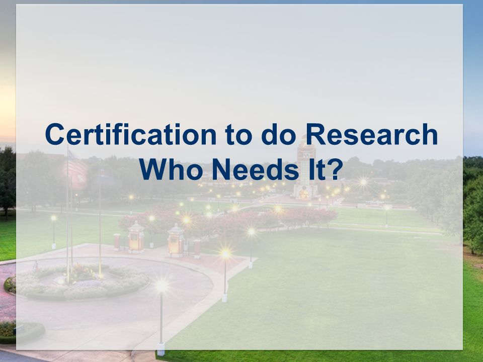Certification to do Research Who Needs It