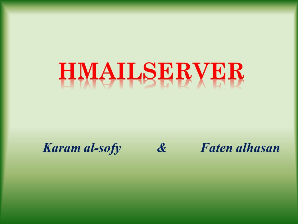 Karam al-sofy & Faten alhasan  Overview HMailServer is an server for