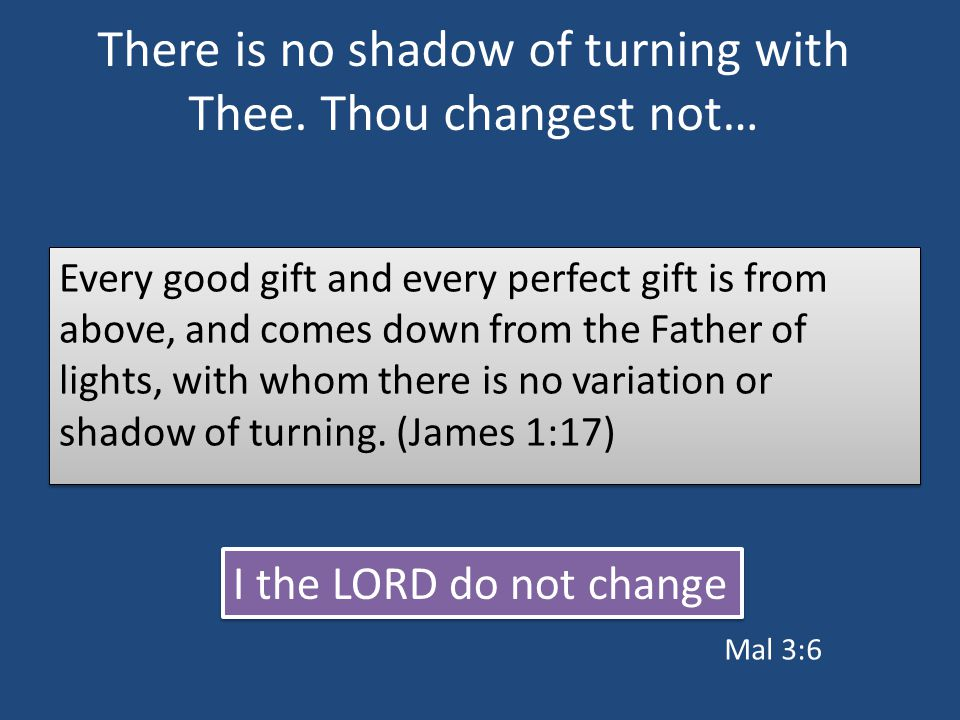 There is no shadow of turning with Thee.
