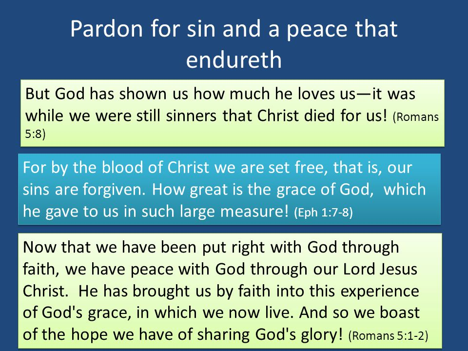 Pardon for sin and a peace that endureth But God has shown us how much he loves us—it was while we were still sinners that Christ died for us.