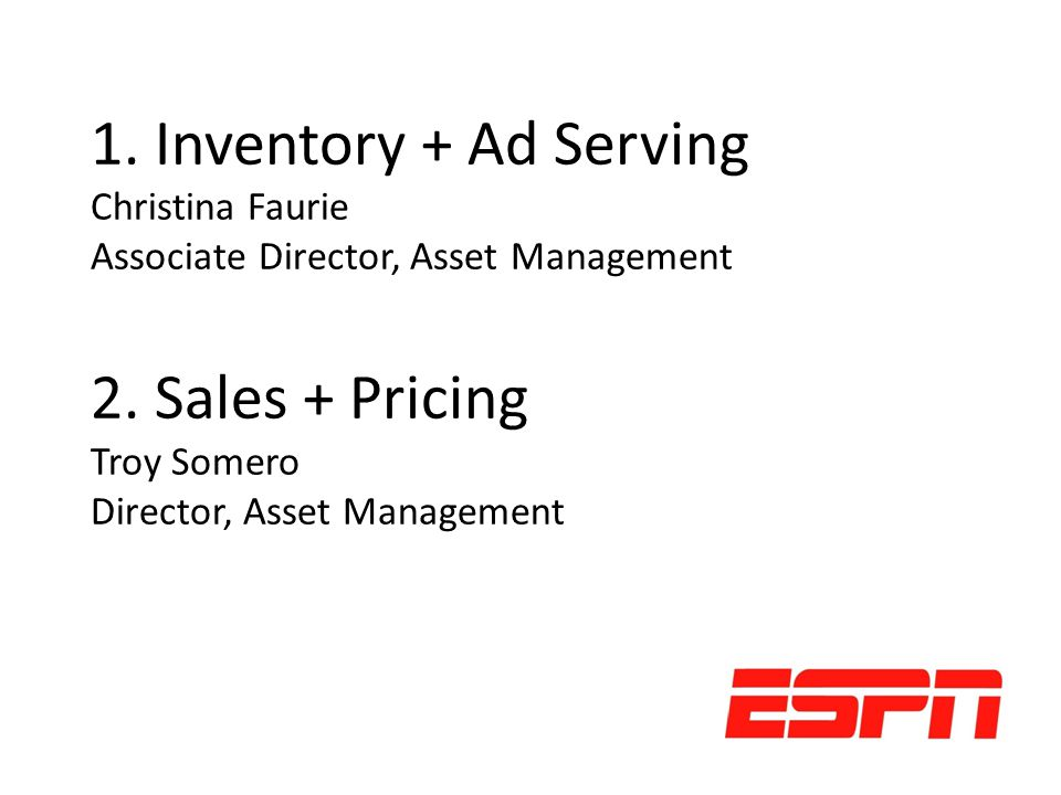 1. Inventory + Ad Serving Christina Faurie Associate Director, Asset Management 2.