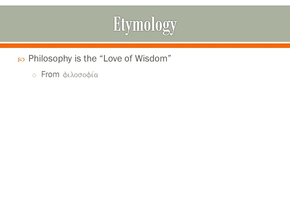  Philosophy is the Love of Wisdom o From 