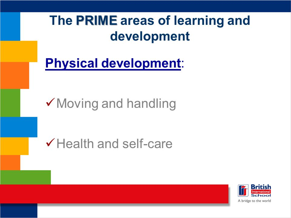 PRIME The PRIME areas of learning and development Physical development: Moving and handling Health and self-care