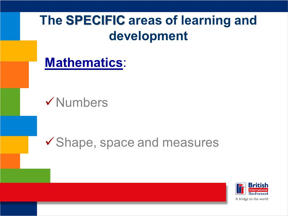 SPECIFIC The SPECIFIC areas of learning and development Mathematics: Numbers Shape, space and measures