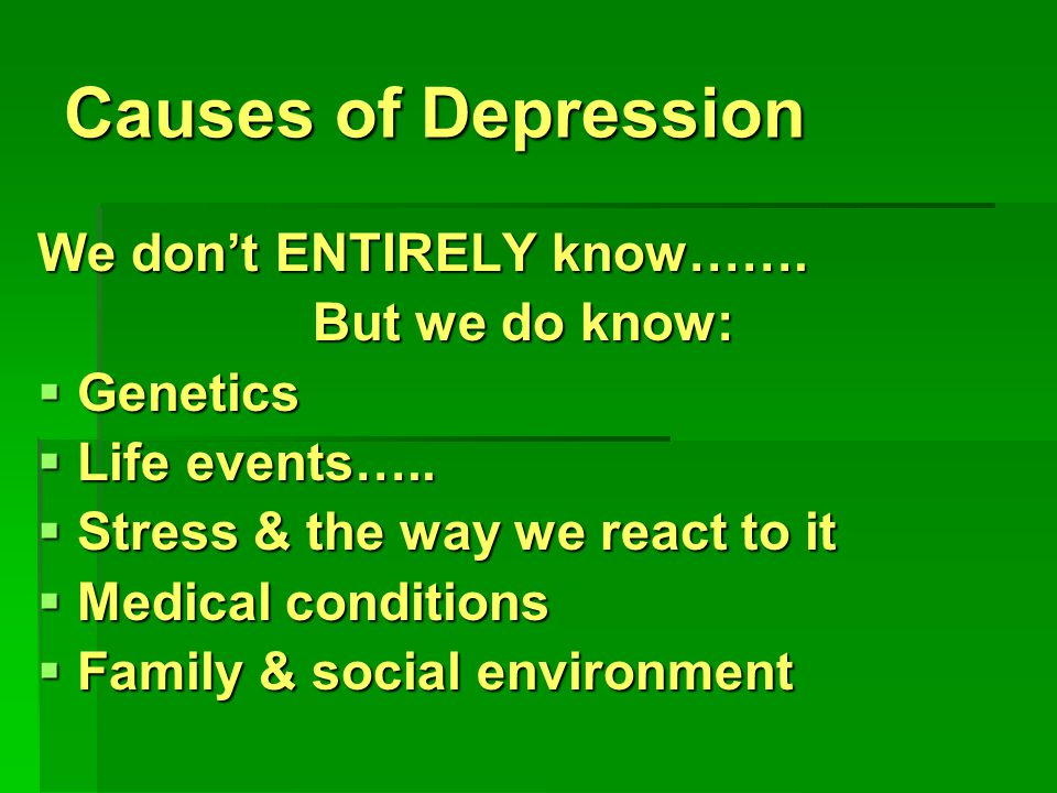 Causes of Depression We don't ENTIRELY know…….