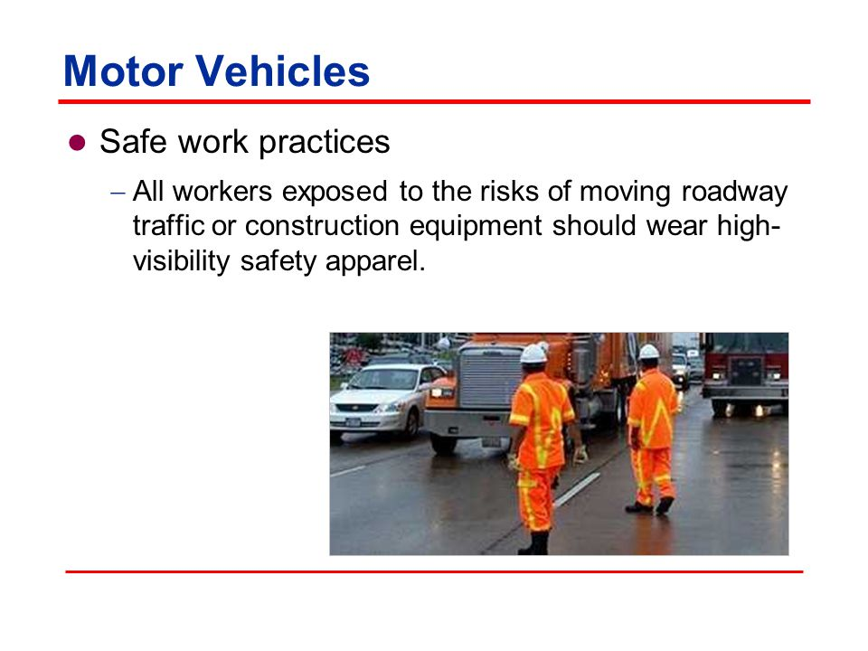 Motor Vehicles Safe work practices  Provide an area of separation between traffic flow and work area