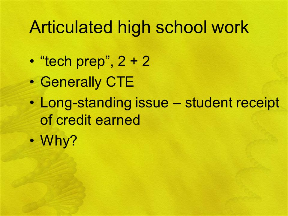 Articulated high school work tech prep , Generally CTE Long-standing issue – student receipt of credit earned Why