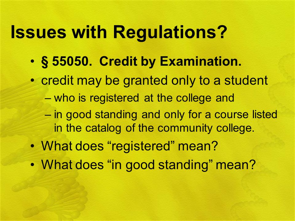 Issues with Regulations. § Credit by Examination.