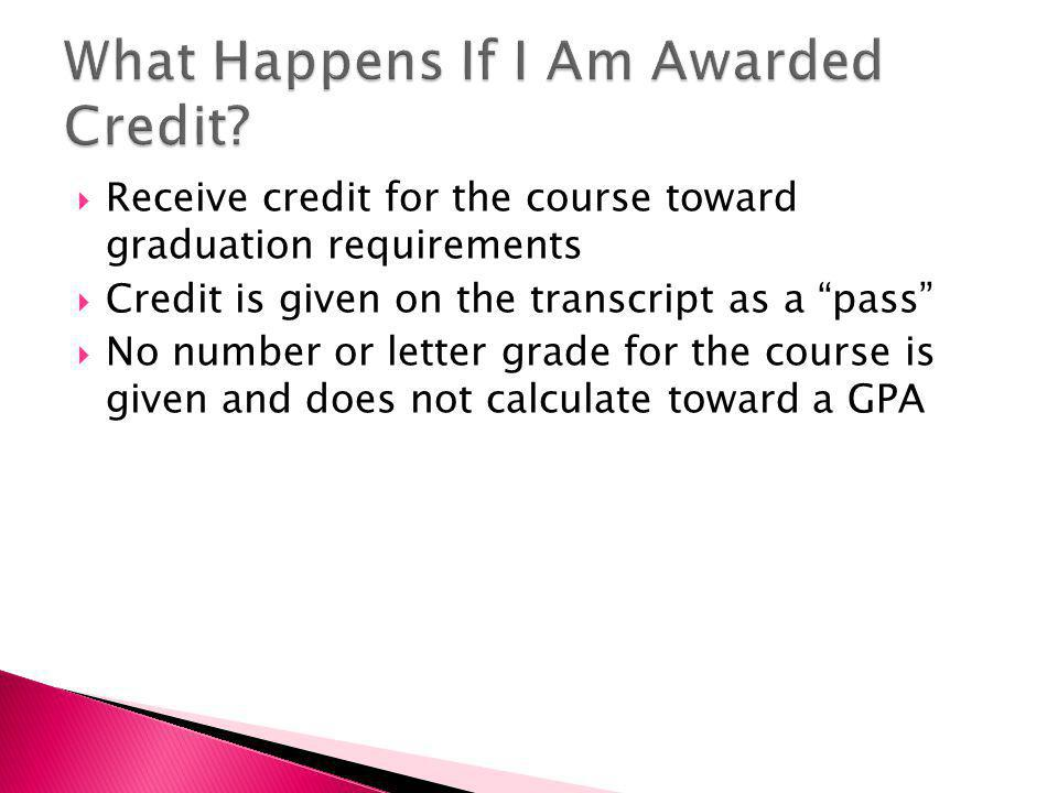 Receive credit for the course toward graduation requirements  Credit is given on the transcript as a pass  No number or letter grade for the course is given and does not calculate toward a GPA