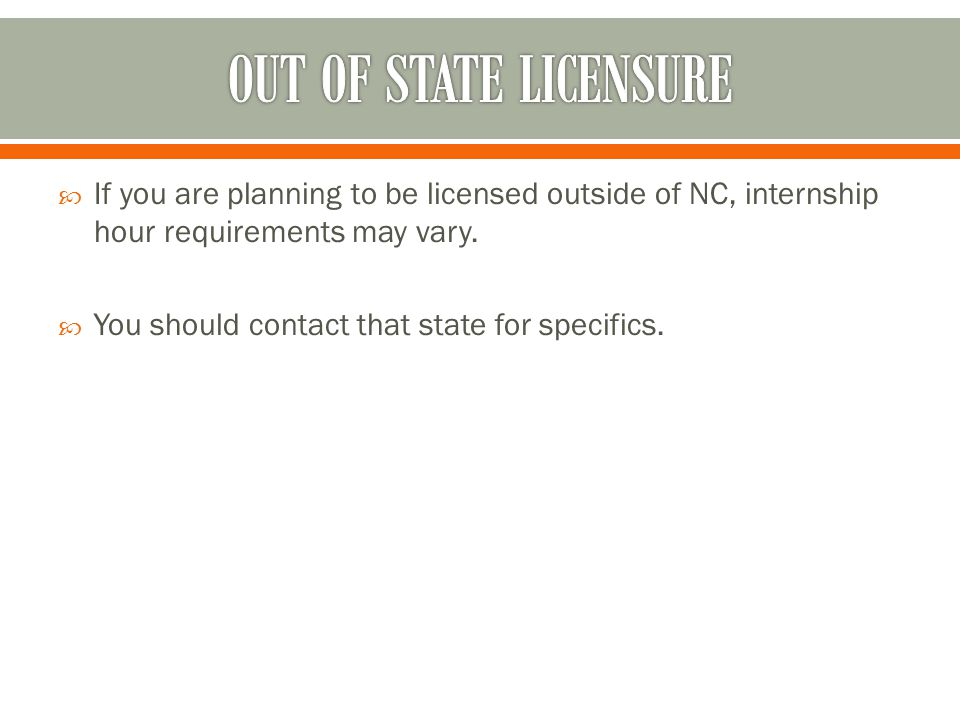  If you are planning to be licensed outside of NC, internship hour requirements may vary.