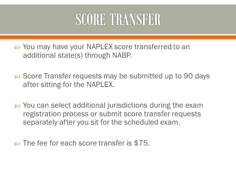  You may have your NAPLEX score transferred to an additional state(s) through NABP.