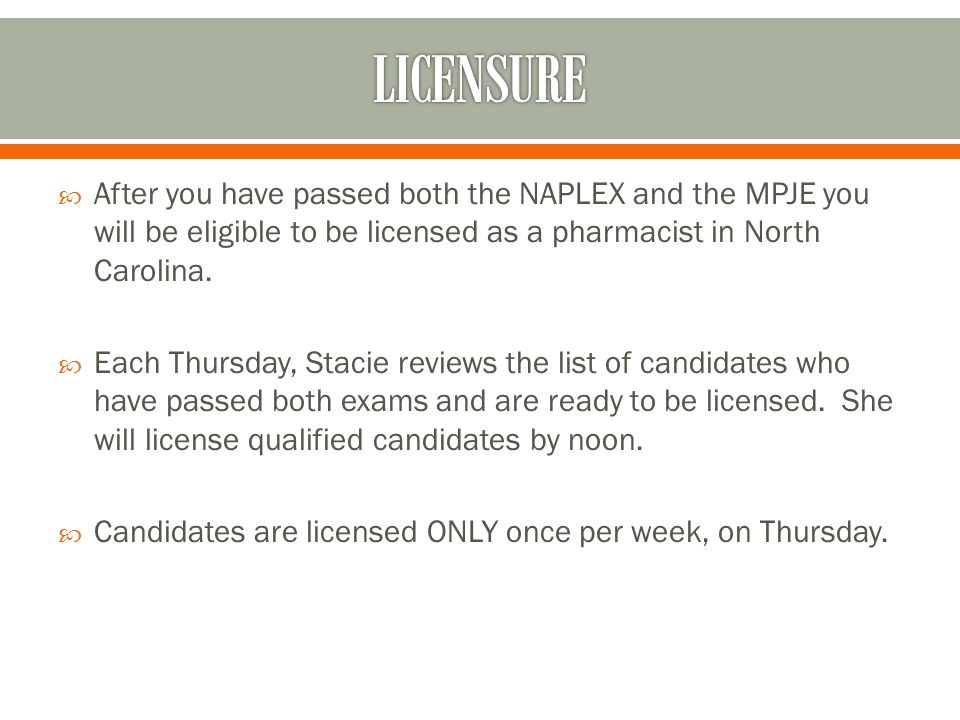  After you have passed both the NAPLEX and the MPJE you will be eligible to be licensed as a pharmacist in North Carolina.