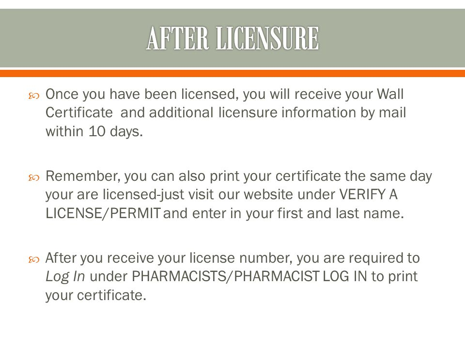 Once you have been licensed, you will receive your Wall Certificate and additional licensure information by mail within 10 days.
