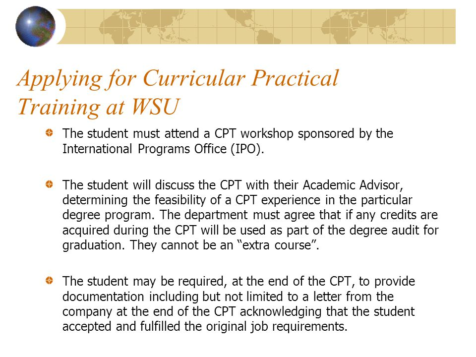 The student must attend a CPT workshop sponsored by the International Programs Office (IPO).