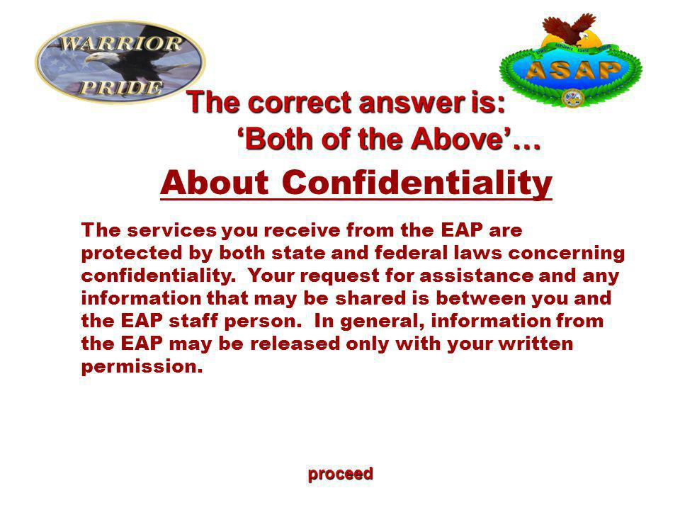 proceed About Confidentiality The services you receive from the EAP are protected by both state and federal laws concerning confidentiality.