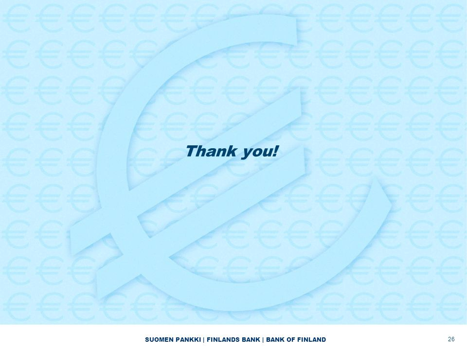 SUOMEN PANKKI | FINLANDS BANK | BANK OF FINLAND Thank you! 26